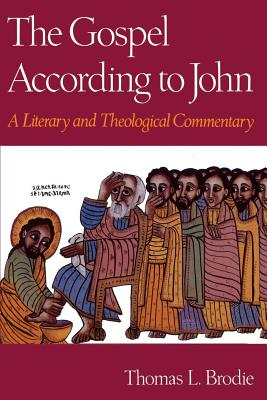 The Gospel According to John: A Literary and Theological Commentary - Brodie, Thomas L, O.P.