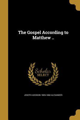 The Gospel According to Matthew .. - Alexander, Joseph Addison 1809-1860