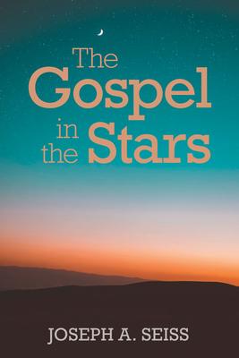 The Gospel in the Stars - Seiss, Joseph a