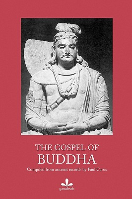 The Gospel of Buddha: Compiled from Ancient Records - Carus, Paul, Dr.