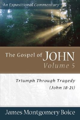 The Gospel of John Volume 5: Triumph Through Tragedy (John 18-21) - Boice, James Montgomery