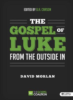The Gospel of Luke - Member Book: From the Outside in - Carson, D A