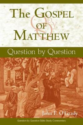 The Gospel of Matthew: Question by Question - O'Grady, John F