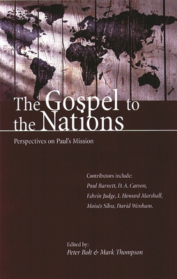 The Gospel to the Nations: Perspectives on Paul's Mission: In Honour of Peter T. O'Brien - Bolt, Peter (Editor)