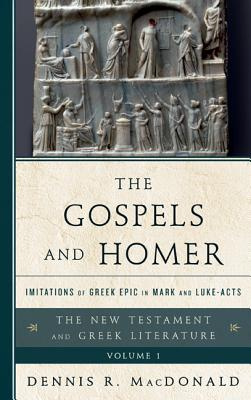 The Gospels and Homer: Imitations of Greek Epic in Mark and Luke-Acts - MacDonald, Dennis R
