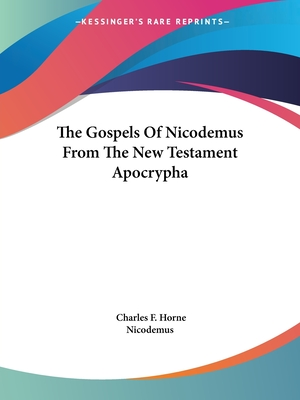 The Gospels of Nicodemus from the New Testament Apocrypha - Nicodemus, and Horne, Charles F (Editor)