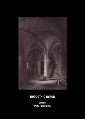 The Gothic Byron - Cochran, Peter (Editor)