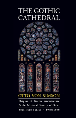 The Gothic Cathedral: Origins of Gothic Architecture and the Medieval Concept of Order - Expanded Edition - Von Simson, Otto Georg