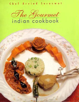 The Gourmet Indian Cookbook - Saraswat, Arvind, Chef