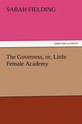 The Governess, Or, Little Female Academy - Fielding, Sarah