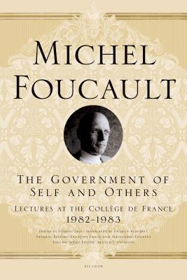 The Government of Self and Others: Lectures at the Collège de France, 1982-1983 - Foucault, Michel, and Burchell, Graham (Translated by), and Davidson, Arnold I (Editor)