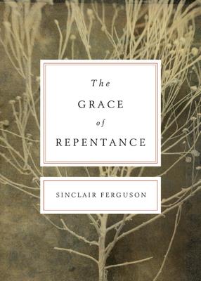 The Grace of Repentance - Ferguson, Sinclair B