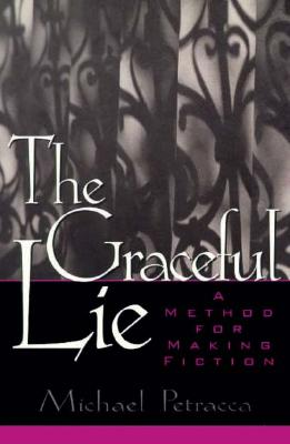 The Graceful Lie: A Method for Making Fiction - Petracca, Michael F