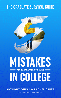 The Graduate Survival Guide: 5 Mistakes You Can't Afford to Make in College - Oneal, Anthony, and Cruze, Rachel