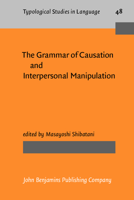 The Grammar of Causation and Interpersonal Manipulation - Shi, Yuzhi, and Shibatani, Masayoshi (Editor)