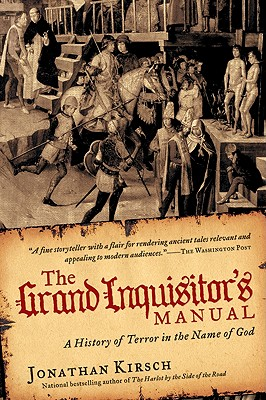 The Grand Inquisitor's Manual: A History of Terror in the Name of God - Kirsch, Jonathan