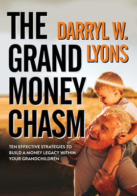 The Grand Money Chasm: Ten Effective Strategies to Build a Money Legacy Within Your Grandchildren - Lyons, Darryl W
