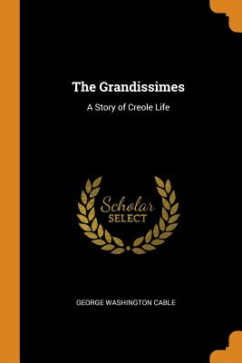 The Grandissimes: A Story of Creole Life - Cable, George Washington