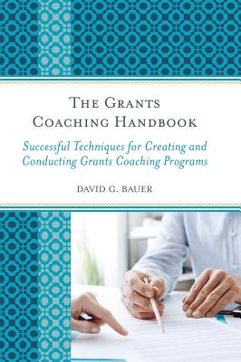 The Grants Coaching Handbook: Successful Techniques for Creating and Conducting Grants Coaching Programs - Bauer, David G
