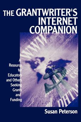 The Grantwriter's Internet Companion: A Resource for Educators and Others Seeking Grants and Funding - Peterson, Susan Lee