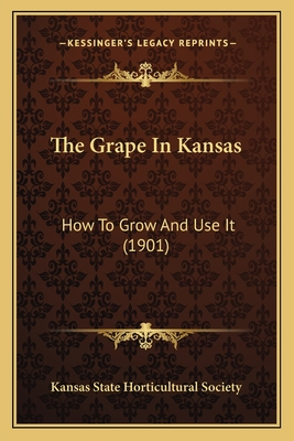 The Grape in Kansas: How to Grow and Use It (1901) - Kansas State Horticultural Society