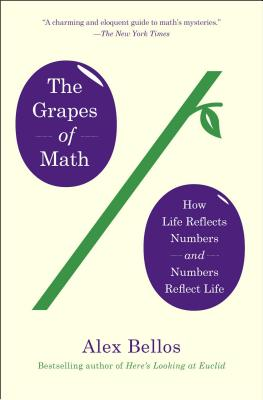 The Grapes of Math: How Life Reflects Numbers and Numbers Reflect Life - Bellos, Alex