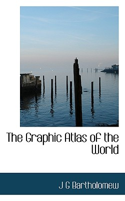 The Graphic Atlas of the World - Bartholomew, J G