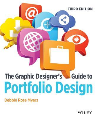 The Graphic Designer's Guide to Portfolio Design - Myers, Debbie Rose