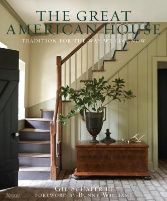 The Great American House: Tradition for the Way We Live Now - Schafer III, Gil, and Williams, Bunny (Foreword by)