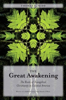 The Great Awakening: The Roots of Evangelical Christianity in Colonial America - Kidd, Thomas S