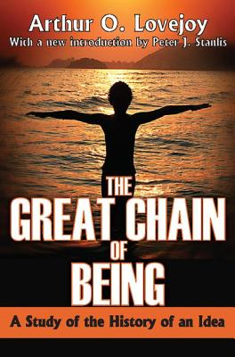 The Great Chain of Being: A Study of the History of an Idea - Lovejoy, Arthur, and Stanlis, Peter (Introduction by)