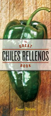 The Great Chiles Rellenos Book - Wilder, Janos, and Smith, Laurie (Photographer)
