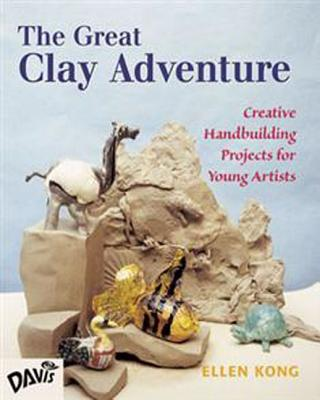 The Great Clay Adventure: Creative Handbuilding Projects for Young Artists - Kong, Ellen