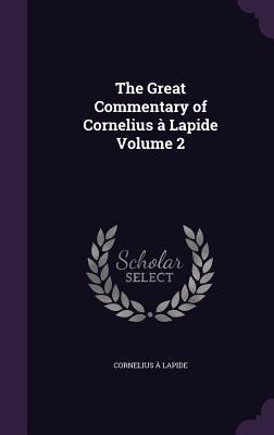 The Great Commentary of Cornelius a Lapide Volume 2 - Lapide, Cornelius A