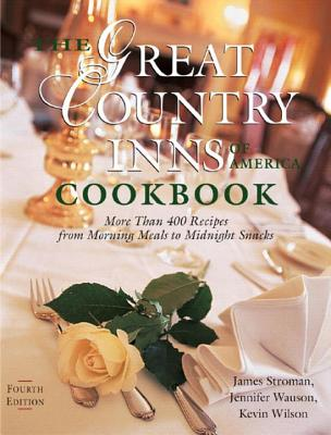 The Great Country Inns of America Cookbook: More Than 400 Recipes from Morning Meals to Midnight Snacks - Stroman, James, and Wauson, Jennifer, and Wilson, Kevin