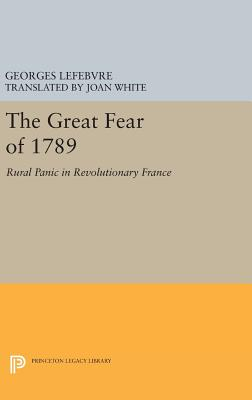 The Great Fear of 1789: Rural Panic in Revolutionary France - Lefebvre, Georges, and White, John Albert (Translated by)