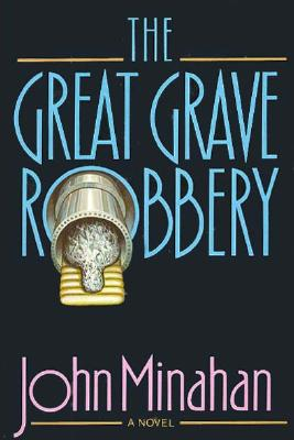 The Great Grave Robbery - Minahan, John