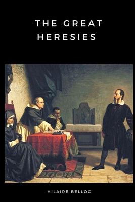 The Great Heresies - Belloc, Hilaire