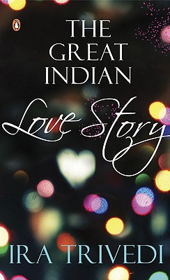 The Great Indian Love Story - Trivedi, Ira