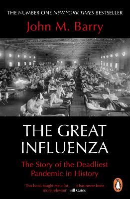 The Great Influenza: The Story of the Deadliest Pandemic in History - Barry, John M