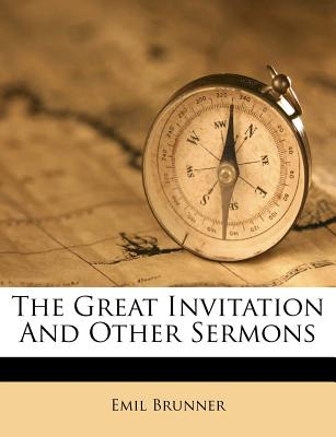 The Great Invitation and Other Sermons - Brunner, Emil