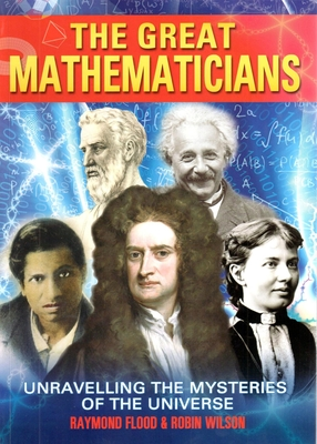 The Great Mathematicians - Wilson, Robin, and Flood, Raymond