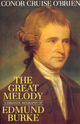 The Great Melody a Thematic Biography of Edmund Burke - O'Brien, Conor Cruise
