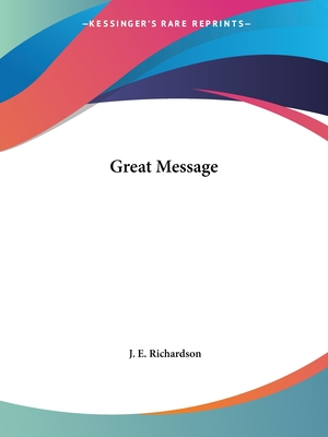 The Great Message - Richardson, J E