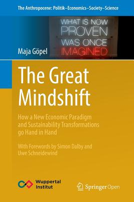 The Great Mindshift: How a New Economic Paradigm and Sustainability Transformations Go Hand in Hand - Goepel, Maja
