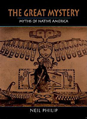 The Great Mystery: Myths of Native America - Philip, Neil