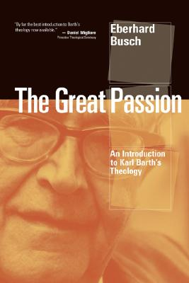 The Great Passion: An Introduction to Karl Barth's Theology - Busch, Eberhard