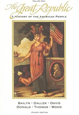 The Great Republic, Volume One: A History of the American People - Bailyn, Bernard, and Dallek, Robert, and Davis, David Brion