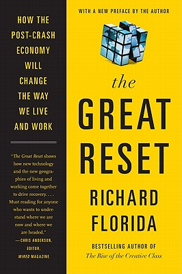The Great Reset: How the Post-Crash Economy Will Change the Way We Live and Work - Florida, Richard, PhD