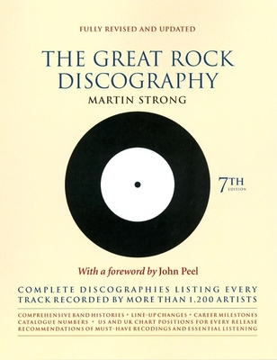 The Great Rock Discography: Complete Discographies Listing Every Track Recorded by More Than 1200 Artists - Strong, Martin C, and Peel, John (Foreword by)